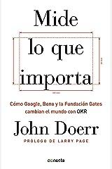 Mide lo que importa: Cómo Google, Bono y la Fundación Gates cambian el mundo con OKR (Spanish Edition) Kindle Edition