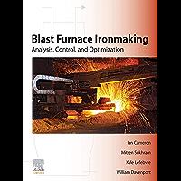 Blast Furnace Ironmaking: Analysis, Control, and Optimization (English Edition)