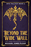 Beyond the Wide Wall: Humorous Fantasy (Epic Fallacy Book 2)