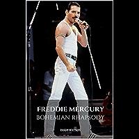FREDDIE MERCURY: BOHEMIAN RHAPSODY: A Freddie Mercury Biography