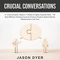 Crucial Conversations:: 21 Communication Habits in 7 Weeks of Highly Impactful Skills - The Most Effective Training…