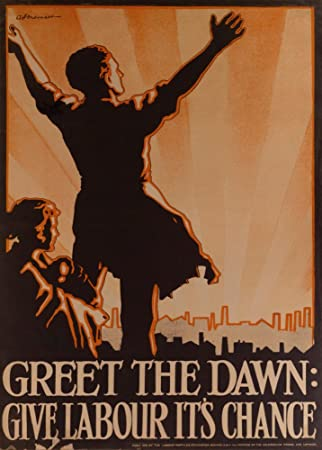 Vintage British Politics Labour Party c1923 Greet The Dawn: GIVE Labour ITS  Chance 250gsm Gloss Art Card A3 Reproduction Poster
