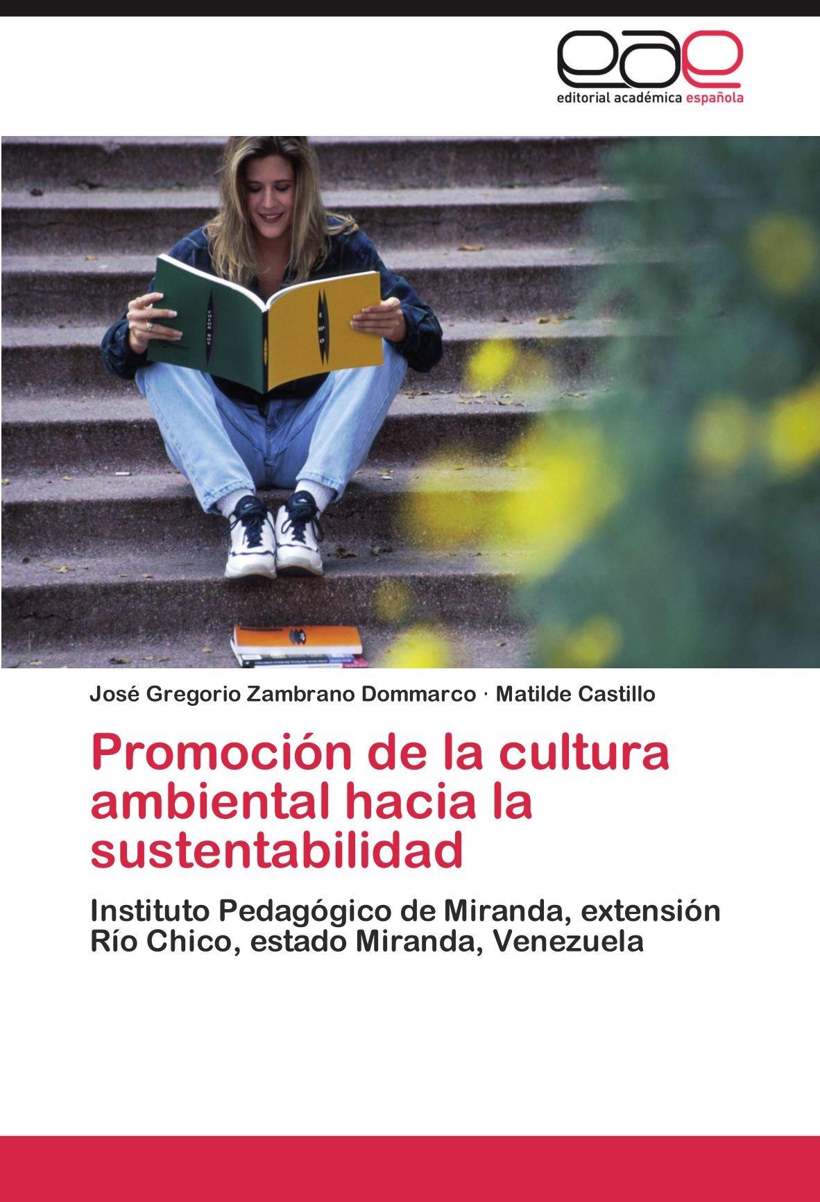 Promoción de la cultura ambiental hacia la sustentabilidad: Instituto Pedagógico de Miranda, extensión Río Chico, estado Miranda, Venezuela (Spanish Edition) pdf