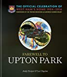Farewell to Upton Park: The Official Celebration of West Ham United's home 1904–2016