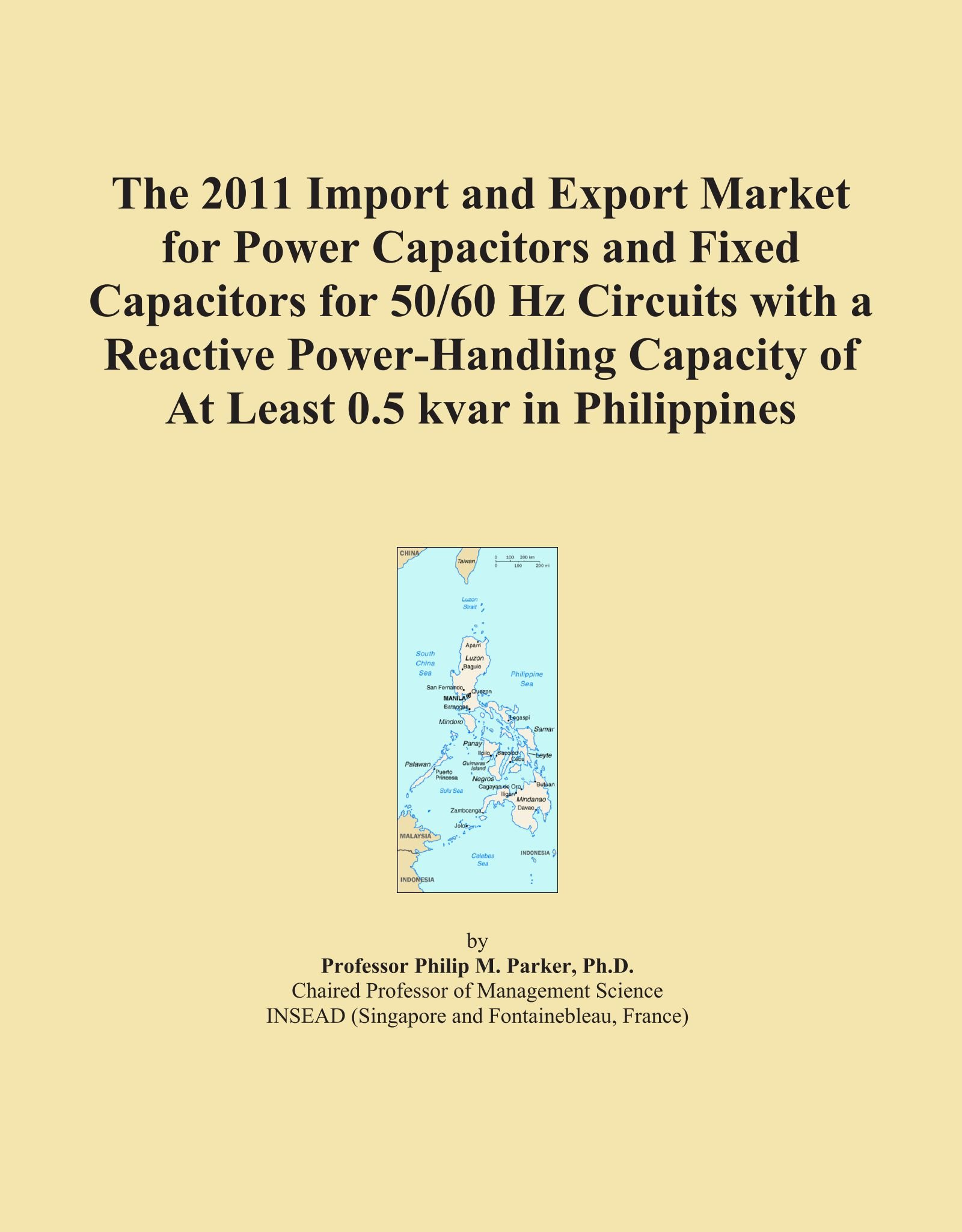 The 2011 Import and Export Market for Power Capacitors and Fixed Capacitors for 50/60 Hz Circuits with a Reactive Power-Handling Capacity of At Least 0.5 kvar in Philippines pdf epub