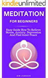 Meditation: Meditation for Beginners - Easy Guide How to Relieve Stress, Anxiety, Depression and Find Inner Peace (Mindfulness, How to Meditate, Meditation Benefits)