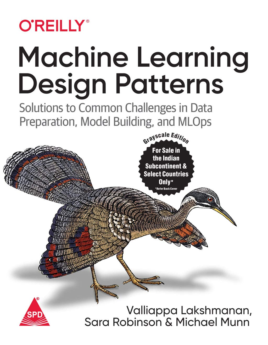 Machine Learning Design Patterns: Solutions to Common Challenges in Data Preparation, Model Building, and MLOps (Grayscale Indian Edition)