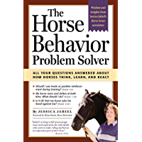 The Horse Behavior Problem Solver: All Your Questions Answered About How Horses Think, Learn, and React (English Edition)