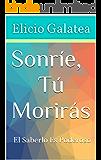 Sonríe,Tú Morirás: El Saberlo Es Poderoso (Spanish Edition)