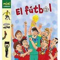 El Fútbol: El futbol (LAROUSSE - Infantil / Juvenil - Castellano - A partir de 5/6 años - Colección Mini Larousse)
