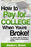 How to Pay for College When You're Broke: The Ultimate Guide for Students & Families to Finance a Post-secondary…