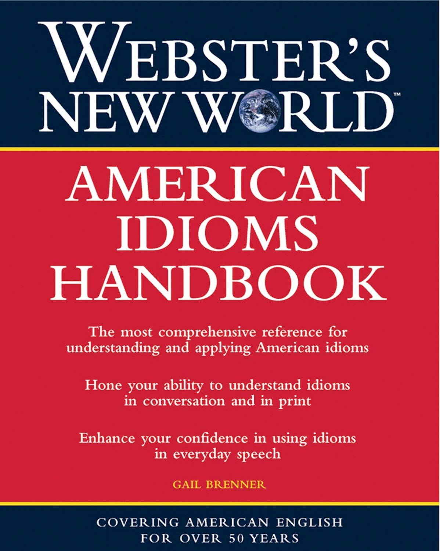 Webster's New World American Idioms Handbook: Gail Brenner: Books -  Amazon.ca
