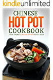 Chinese Hot Pot Cookbook - Your Favorite Chinese Hot Pot Recipe Book: No Other Chinese Cookbook Can Compare (English Edition)