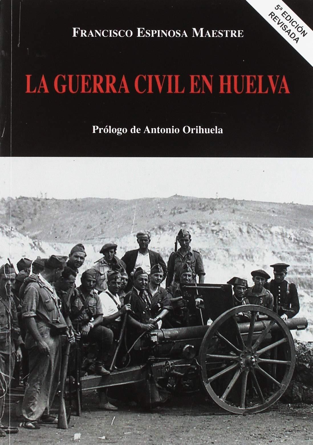 LA GUERRA CIVIL EN HUELVA: Amazon.es: FRANCISCO ESPINOSA MAESTRE: Libros