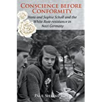 Conscience before Conformity: Hans and Sophie Scholl and the White Rose resistance in Nazi Germany