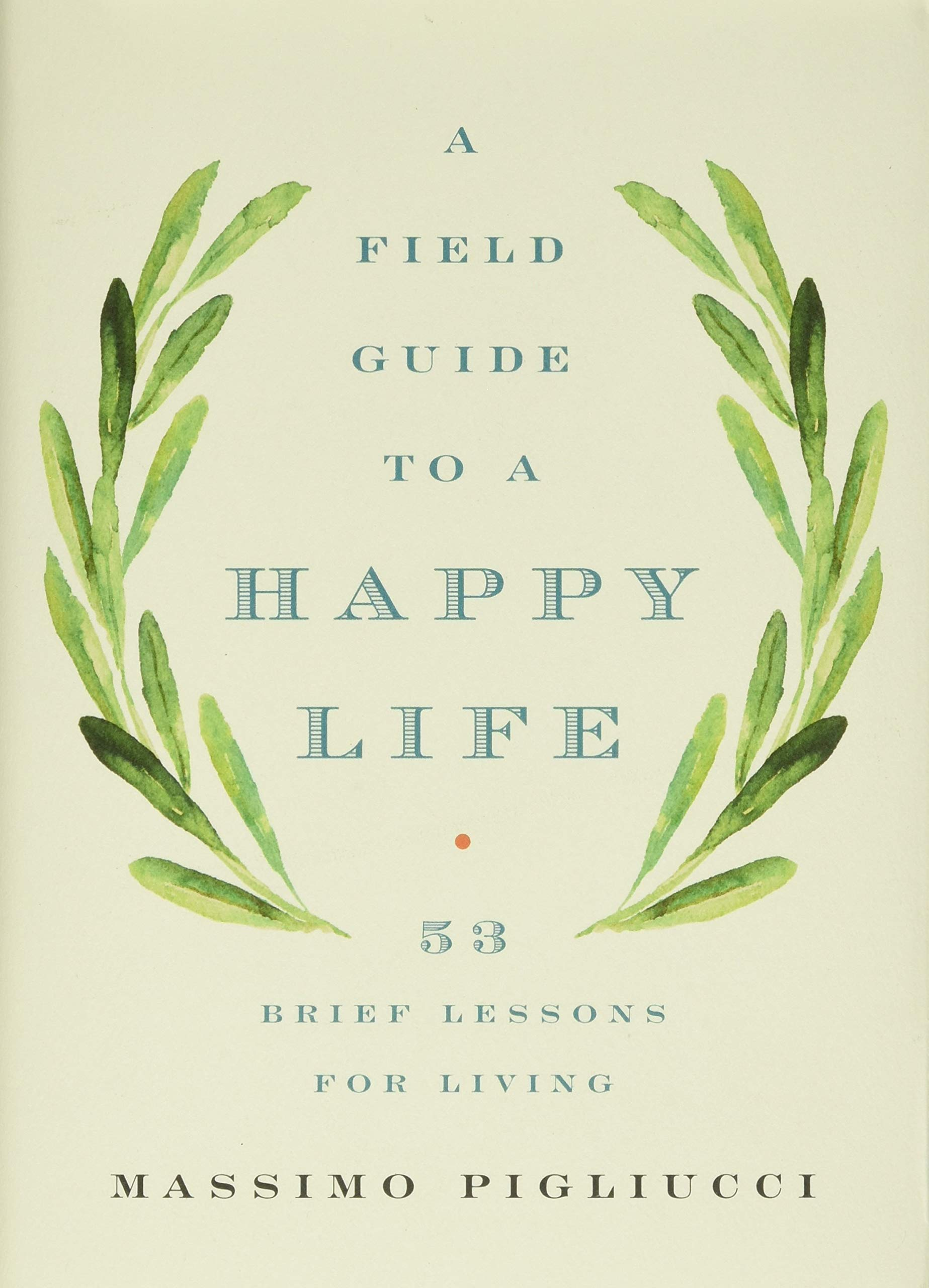 A Field Guide To A Happy Life 53 Brief Lessons For Living Amazon Es Pigliucci Massimo Libros En Idiomas Extranjeros