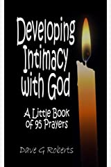 Developing Intimacy With God: A Little Book of 95 Prayers Kindle Edition