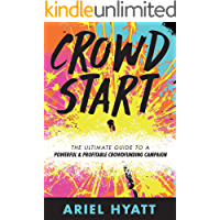 Crowdstart: The Ultimate Guide to a Powerful and Profitable Crowdfunding Campaign