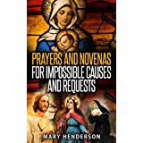 PRAYERS AND NOVENAS FOR IMPOSSIBLE CAUSES AND REQUESTS