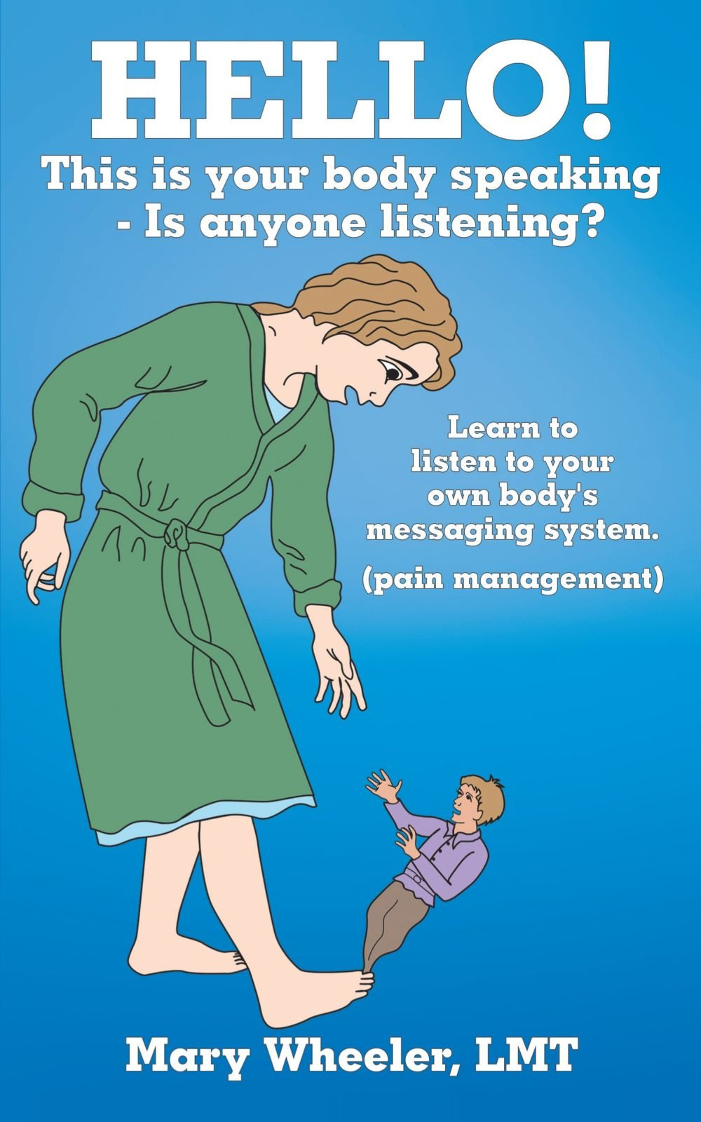 Read Online Hello! This is Your Body Speaking - Is Anyone Listening?: Learn to Listen to Your Own Body's Messaging System. (Pain Management) ebook