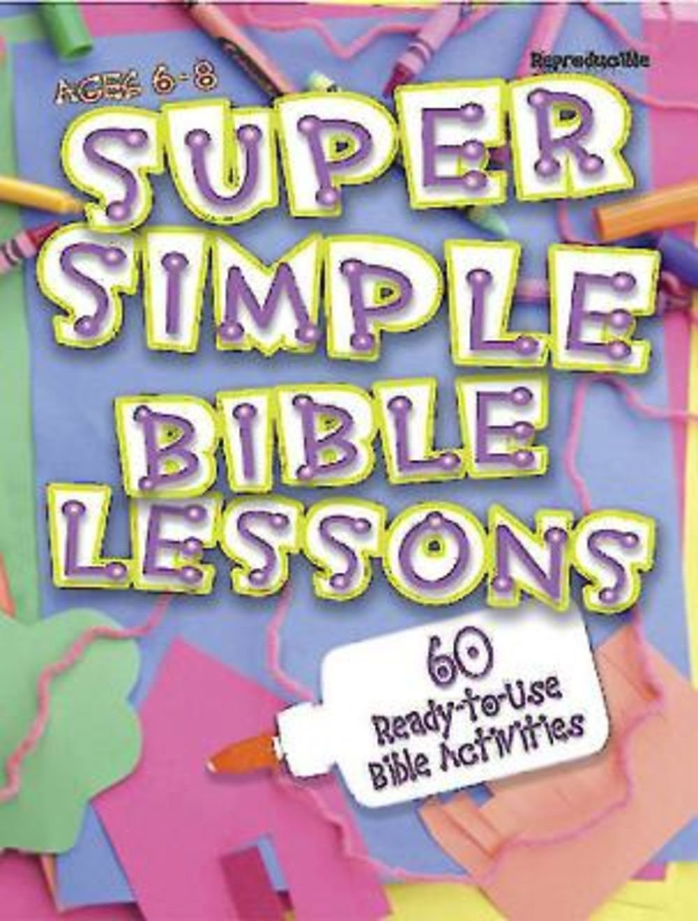 Download Super Simple Bible Lessons (Ages 6-8): 60 Ready-To-Use Bible Activities for Ages 6-8 PDF