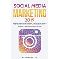 Social Media Marketing 2019: The Power of Instagram Marketing - How to Win Followers &  Influence Millions Online Using Highly Effective Personal Branding &  Digital Networking Strategies