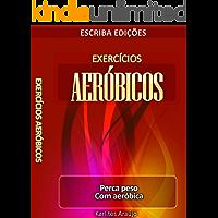 Exercícios Aeróbicos: Perca peso com Aeróbica (Exercicios Aeróbicos Livro 1)