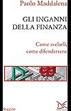 Gli inganni della finanza: Come svelarli, come difendersene