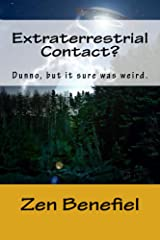 Extraterrestrial Contact?: Dunno, but it sure was weird. Kindle Edition