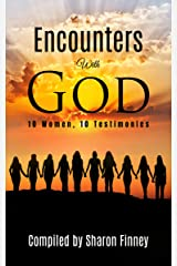 Encounters with God: 10 Women, 10 Testimonies Kindle Edition