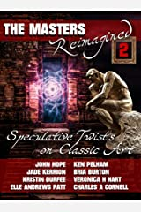 The Masters Reimagined 2: A Speculative Fiction Anthology Kindle Edition