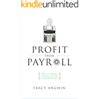 Profit from Payroll: How to transform a business cost into an operational asset