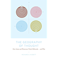 The Geography of Thought: How Asians and Westerners Think Differently...and why