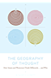 The Geography of Thought: How Asians and Westerners Think Differently: How Asians and Westerners Think Differently...and