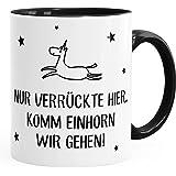 MoonWorks Kaffee-Tasse Nur Verrückte Hier, Komm Einhorn Wir Gehen Spruch-Tasse mit Innenfarbe Schwarz Unisize
