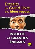 Extraits du grand livre des idées reçues - Insolite et grandes énigmes