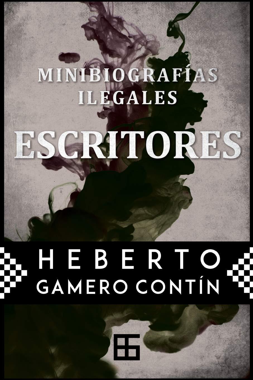 MinibiografÍas ilegales. ESCRITORES (Spanish Edition): Heberto Gamero Contín: 9781724589194: Amazon.com: Books