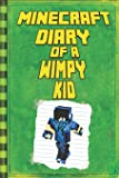 Minecraft: Diary of a Wimpy Minecraft Kid: Legendary Minecraft Diary. An Unnoficial Minecraft Adventure Story Book for Kids (Minecraft Books)