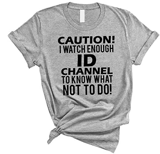 Caution I Watch Enough ID Channel To Know What Not To Do, Funny Shirt,  Shirt For Women, Funny Wife shirt