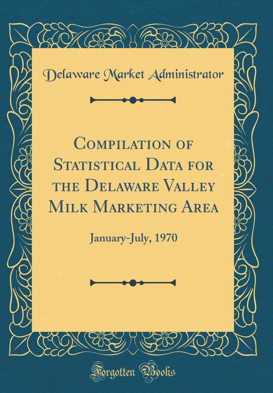 Compilation of Statistical Data for the Delaware Valley Milk Marketing Area: January-July, 1970 (Classic Reprint) PDF