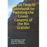 The ULTIMATE Guidebook to: Paddling the Lower Canyons of the Rio Grande!