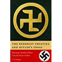 The Buddhist Swastika and Hitler's Cross: Rescuing a Symbol of Peace from the Forces of Hate (English Edition)