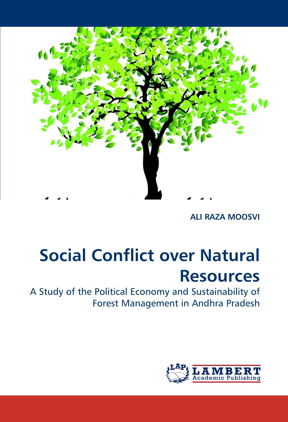Social Conflict over Natural Resources: A Study of the Political Economy and Sustainability of Forest Management in Andhra Pradesh ePub fb2 book