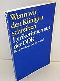 Wenn wir den Königen schreiben. (7444 591). Lyrikerinnen aus der DDR.