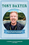 Tony Baxter: First of the Second Generation of Walt Disney Imagineers (Legends & Legacies Series)