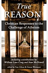 True Reason: Christian Responses to the Challenge of Atheism Kindle Edition