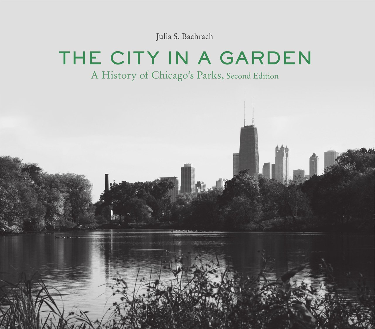The City In A Garden A History Of Chicago S Parks Second Edition
