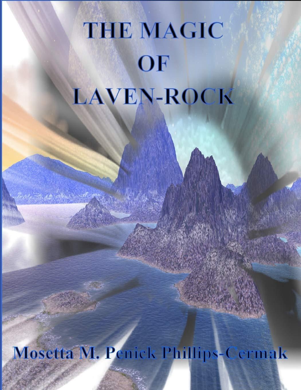 Read The Magic Of Laven Rock By Mosetta M Penick Phillips Cermak