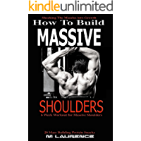 How To Build Massive Shoulders: 6 Week Workout for Huge Shoulders, Shocking the Muscles into Growth, Building Massive Traps, Build Huge Shoulders, 20 Mass ... for Muscle (How To Build The Rugby Body)