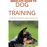 Absolute Guide To Dog Training For Beginners And Novices
